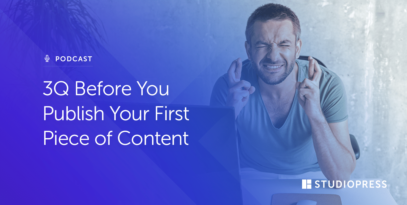 3Q Before You Publish Your First Piece of Content